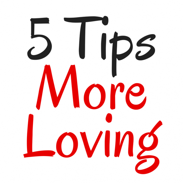 5 tips to more loving