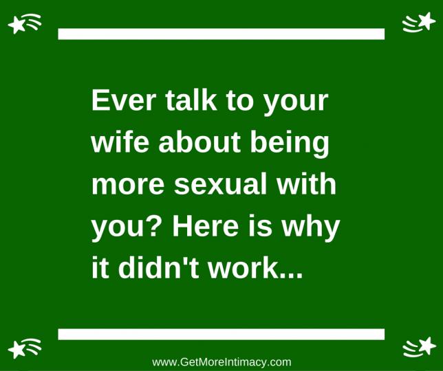 Talk to / with wife about being more sexual