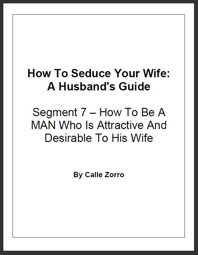 How To Seduce Your Wife: A Husband's Guide (Segment 7 – How To Be A MAN Who Is Attractive And Desirable To His Wife)