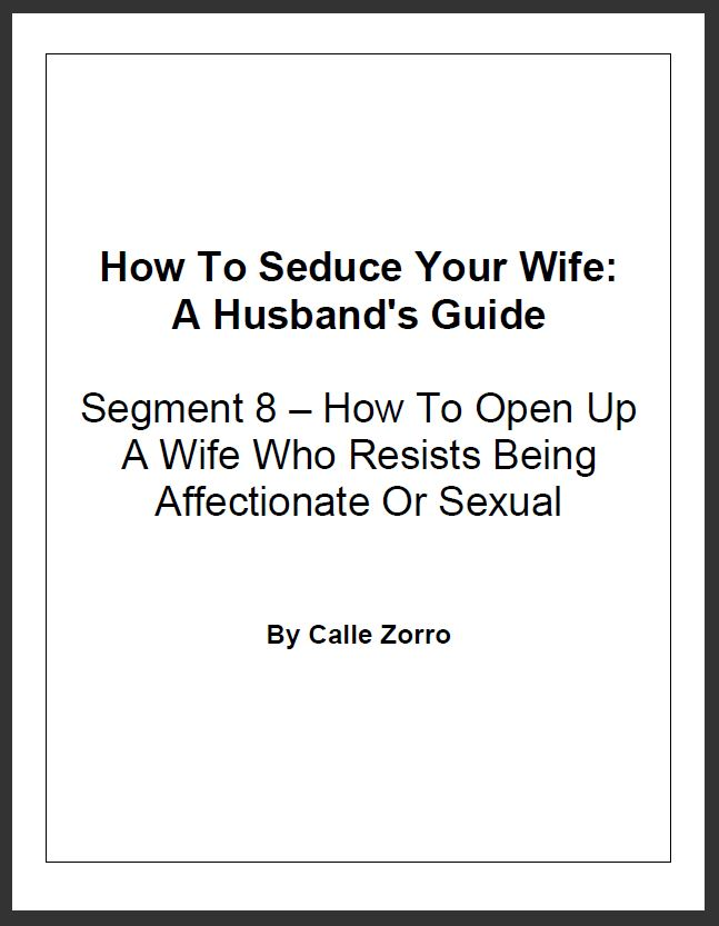 How To Seduce Your Wife: A Husband's Guide (Segment 8 – How To Open Up A Wife Who Resists Being Affectionate Or Sexual)